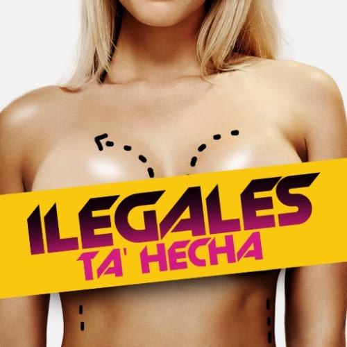 Bajalo Aqui: ILEGALES – Ta Hecha