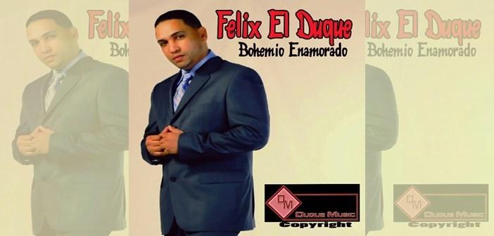 SONANDO EN LA RADIO: Felix El Duque – Bohemio Enamorado